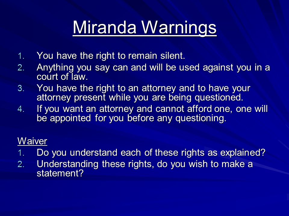 Miranda Warnings You have the right to remain silent.