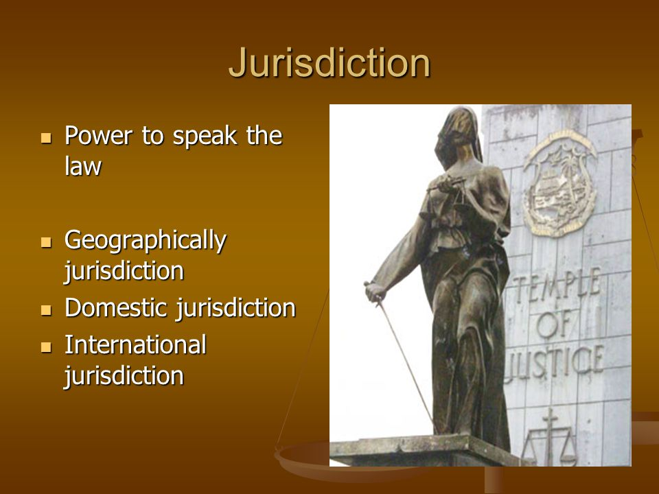 Jurisdiction Power to speak the law Geographically jurisdiction