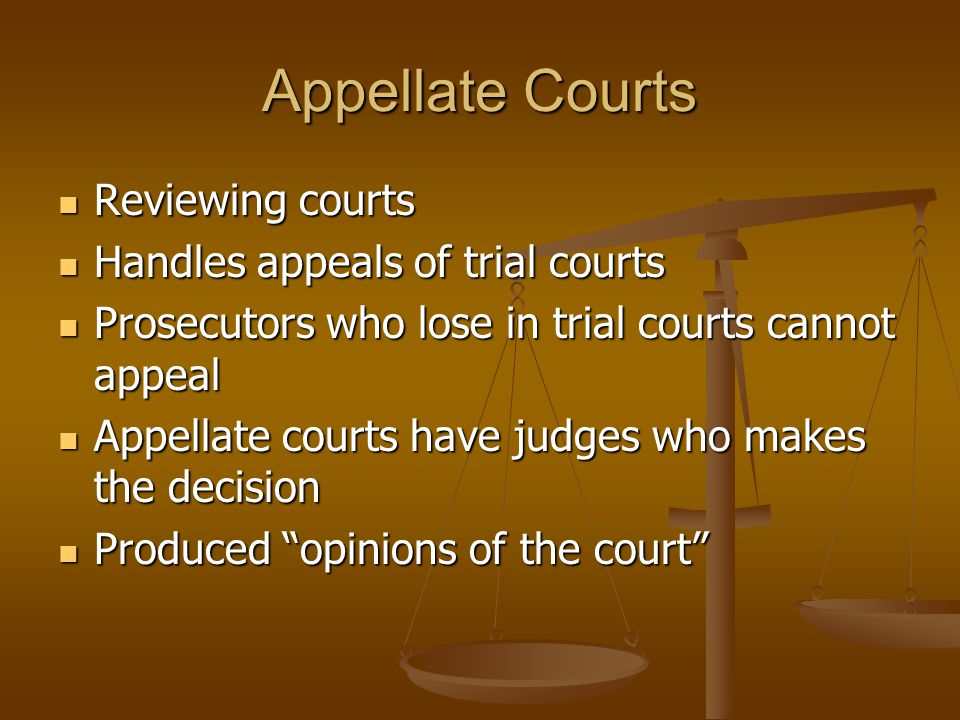 Appellate Courts Reviewing courts Handles appeals of trial courts