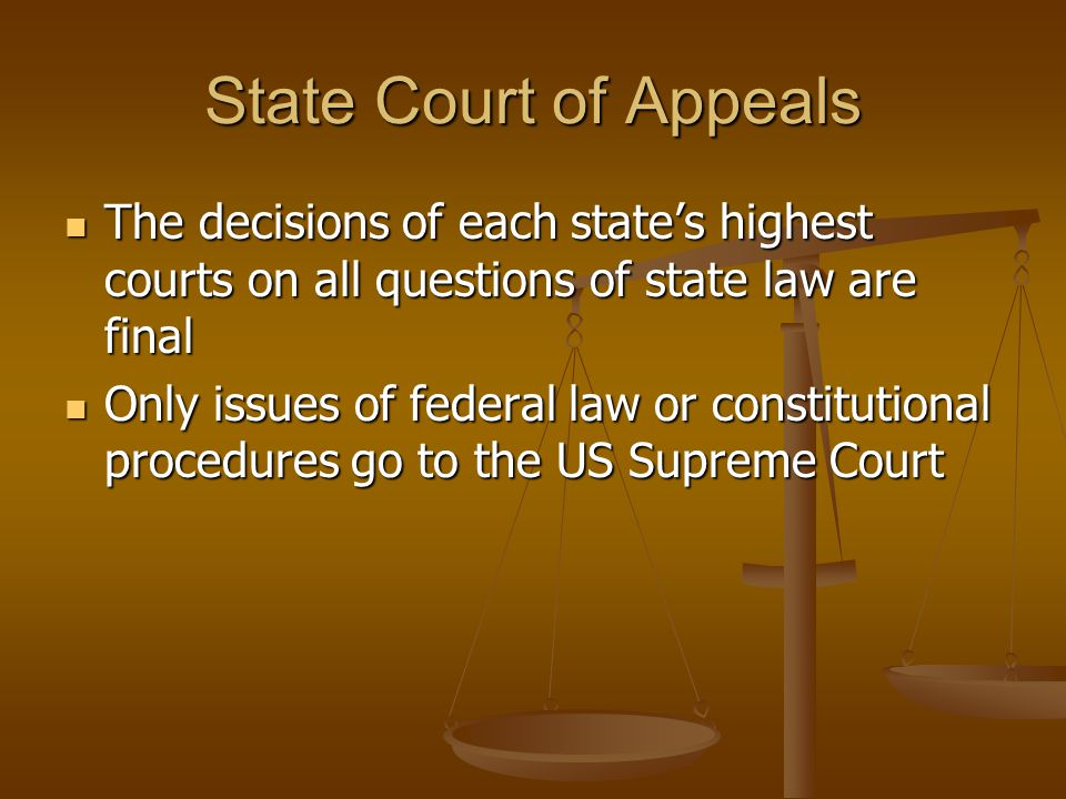 State Court of Appeals The decisions of each state's highest courts on all questions of state law are final.