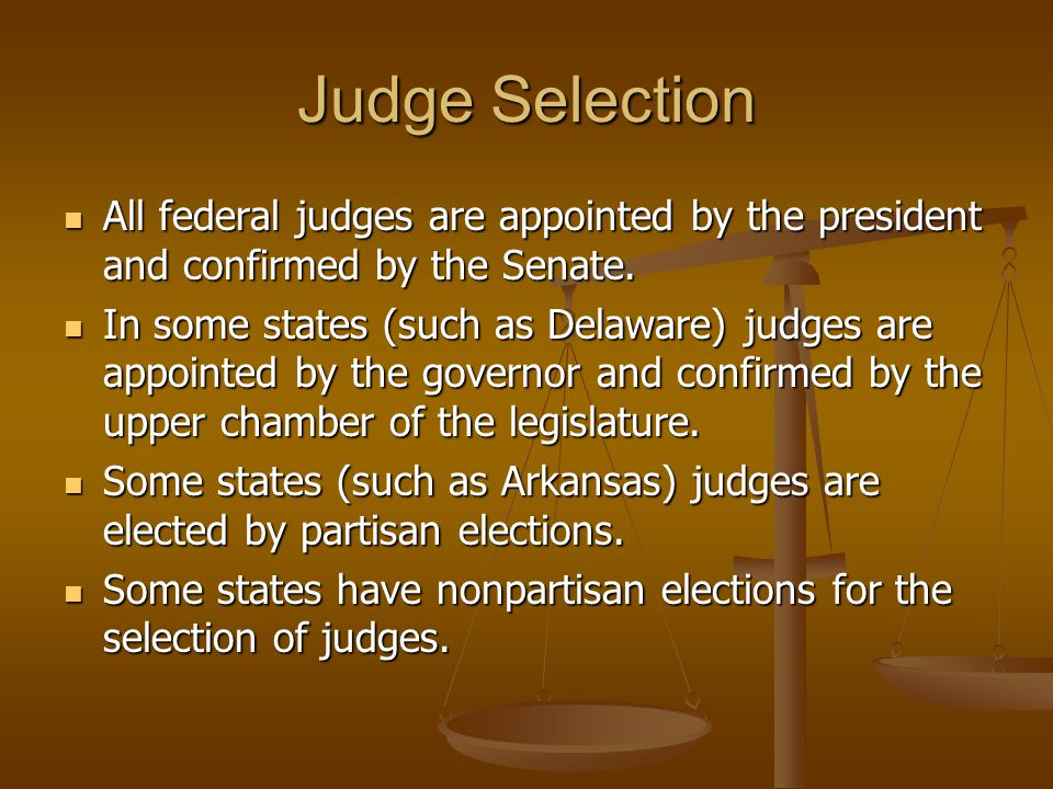 Judge Selection All federal judges are appointed by the president and confirmed by the Senate.