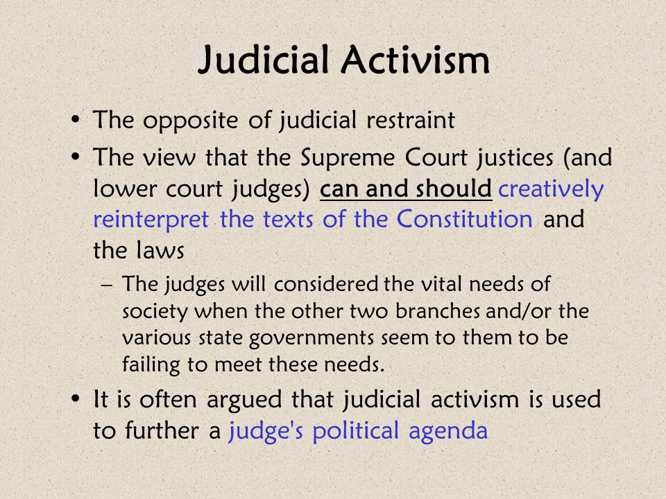 Judicial Activism The opposite of judicial restraint