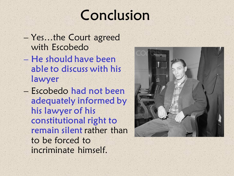Conclusion Yes…the Court agreed with Escobedo