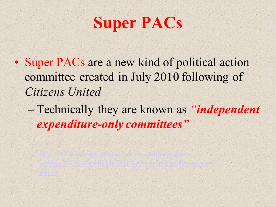 Super PACs Super PACs are a new kind of political action committee created in July 2010 following of Citizens United.