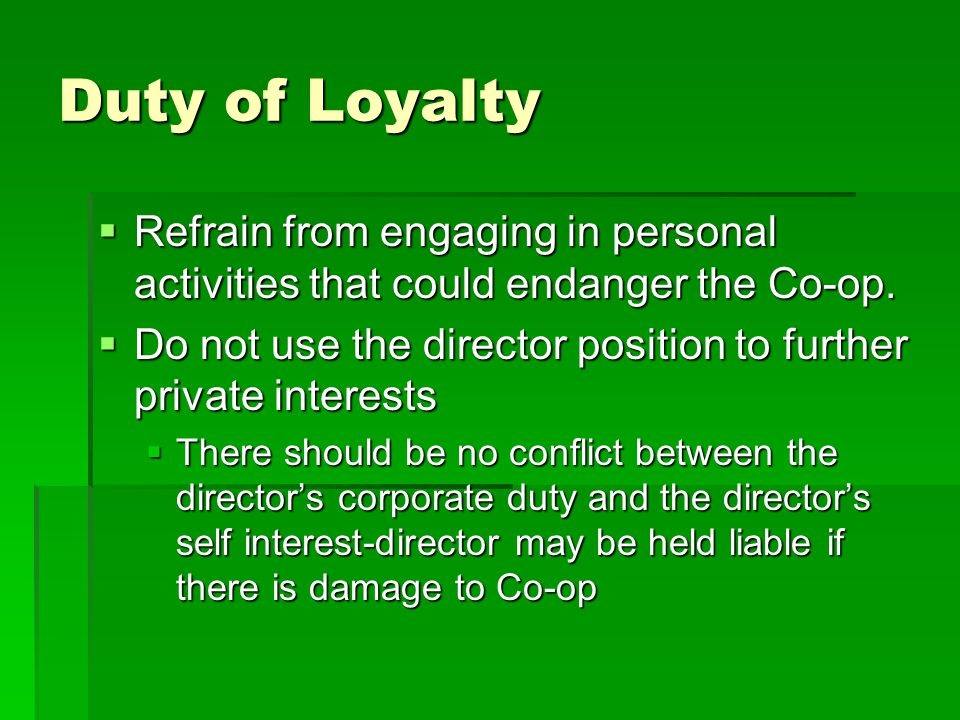 Duty of Loyalty Refrain from engaging in personal activities that could endanger the Co-op.
