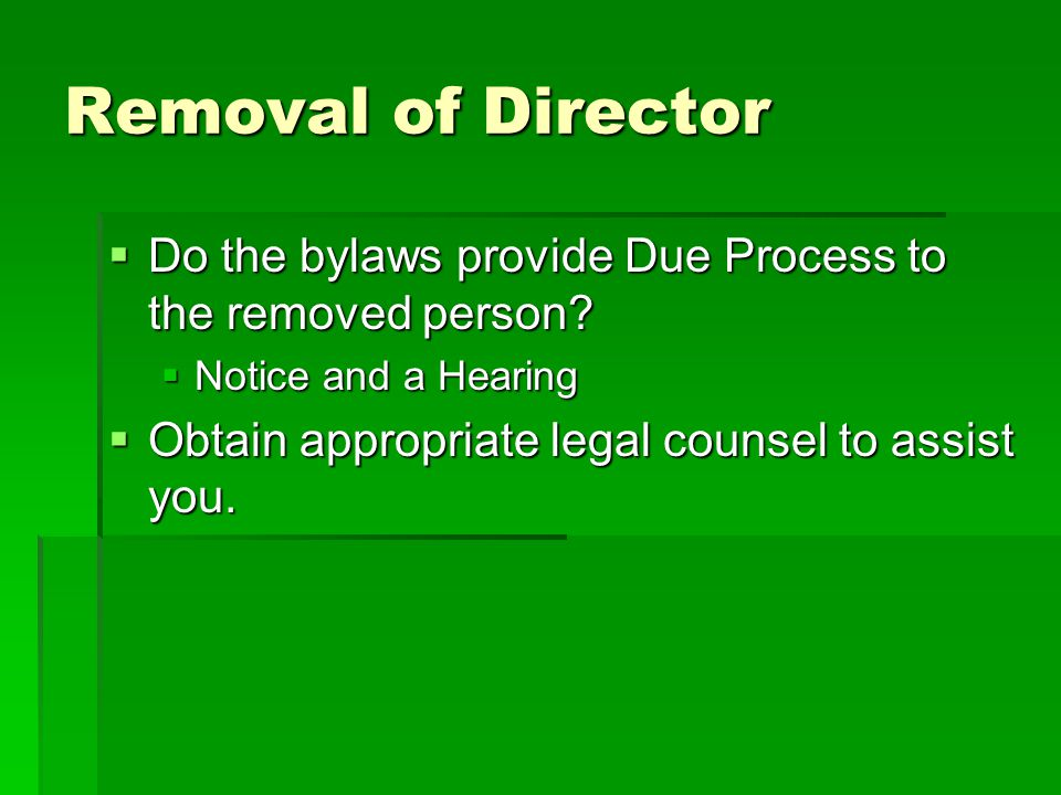 Removal of Director Do the bylaws provide Due Process to the removed person Notice and a Hearing.