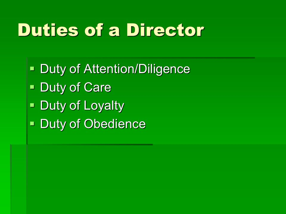 Duties of a Director Duty of Attention/Diligence Duty of Care