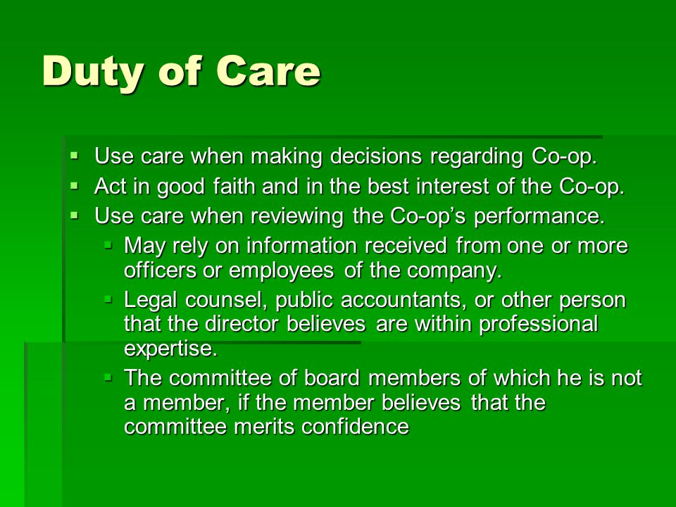 Duty of Care Use care when making decisions regarding Co-op.