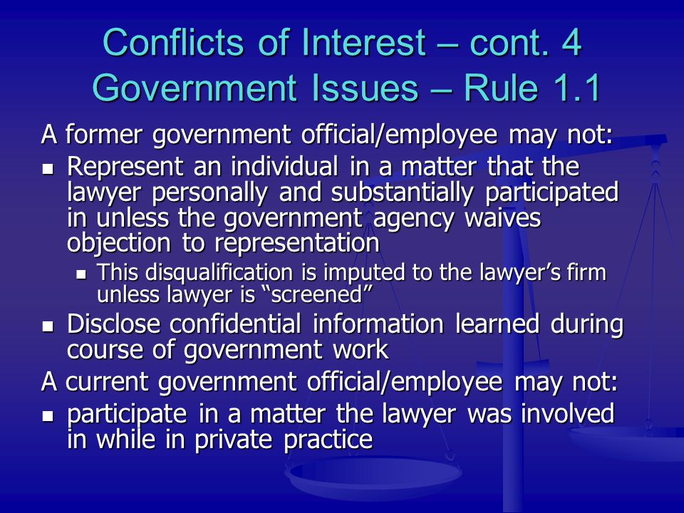 Conflicts of Interest – cont. 4 Government Issues – Rule 1.1