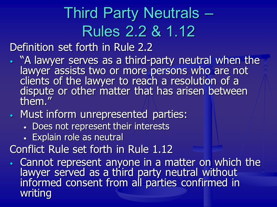 Third Party Neutrals – Rules 2.2 & 1.12