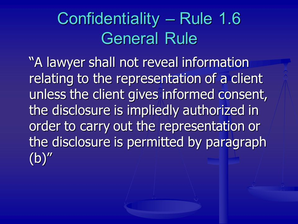 Confidentiality – Rule 1.6 General Rule