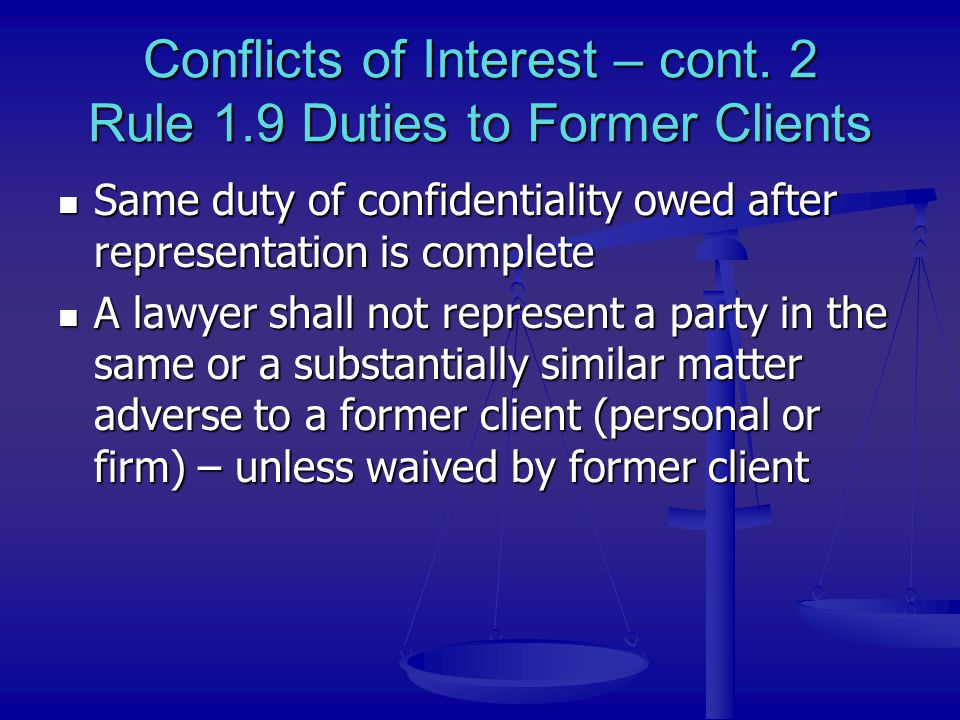 Conflicts of Interest – cont. 2 Rule 1.9 Duties to Former Clients