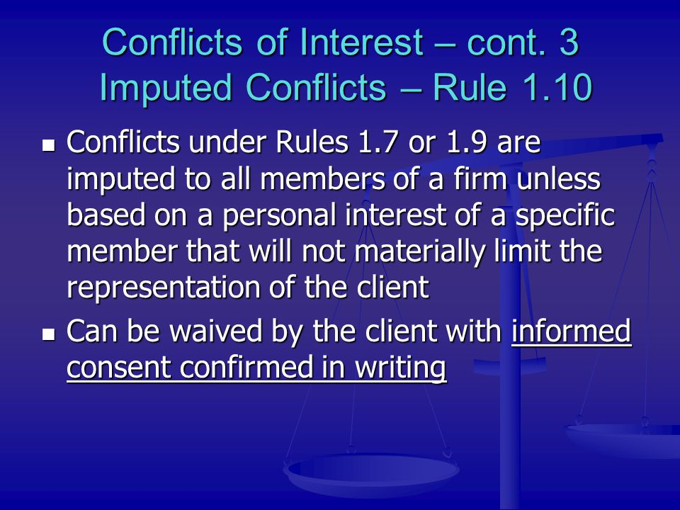 Conflicts of Interest – cont. 3 Imputed Conflicts – Rule 1.10