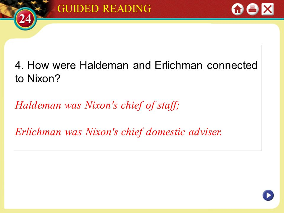 GUIDED READING 4. How were Haldeman and Erlichman connected to Nixon Haldeman was Nixon s chief of staff;