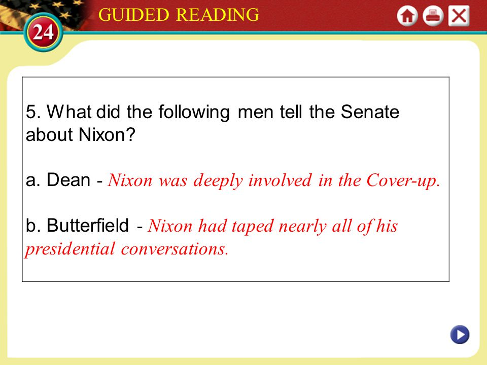 GUIDED READING 5. What did the following men tell the Senate about Nixon a. Dean - Nixon was deeply involved in the Cover-up.