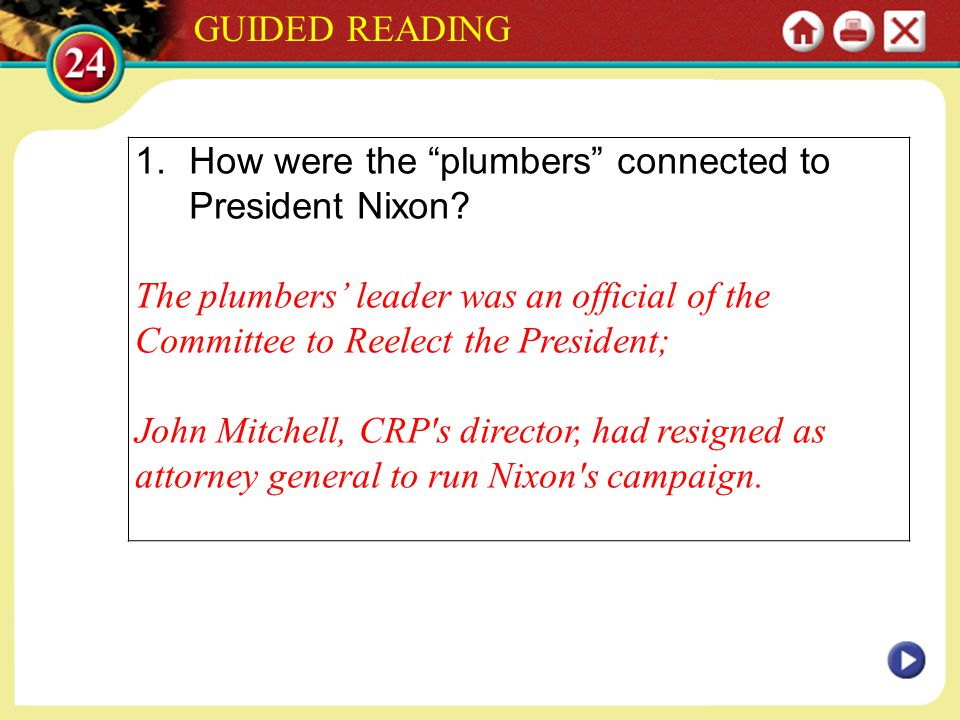 GUIDED READING How were the plumbers connected to President Nixon The plumbers' leader was an official of the Committee to Reelect the President;