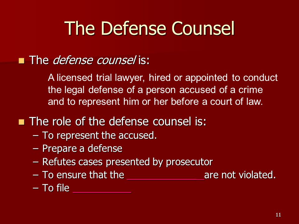 The Defense Counsel The defense counsel is: