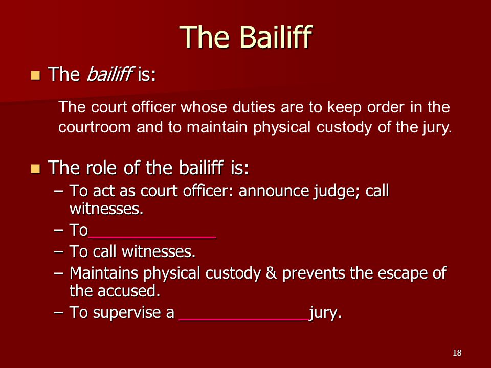 The Bailiff The bailiff is: The role of the bailiff is: