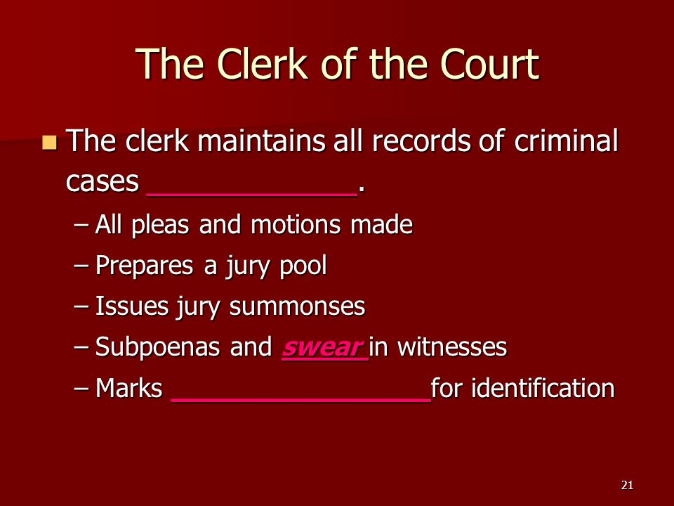 The Clerk of the Court The clerk maintains all records of criminal cases _____________. All pleas and motions made.