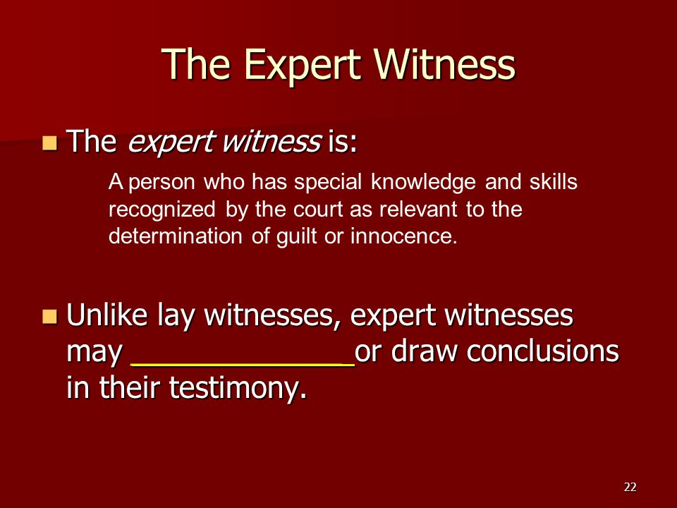 The Expert Witness The expert witness is: