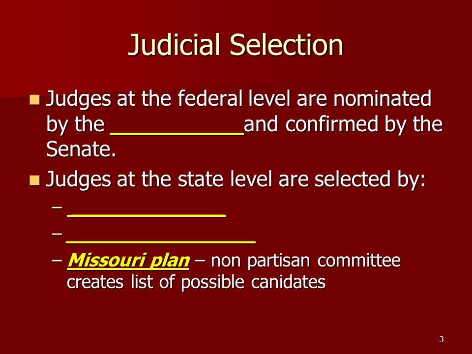 Judicial Selection Judges at the federal level are nominated by the __________and confirmed by the Senate.