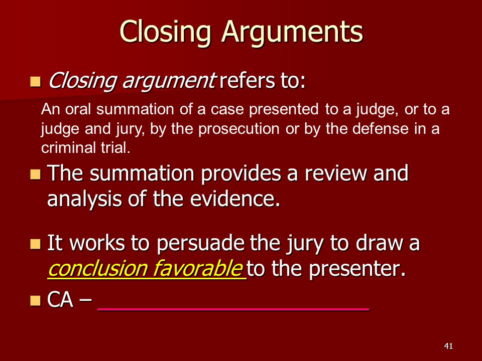 Closing Arguments Closing argument refers to: