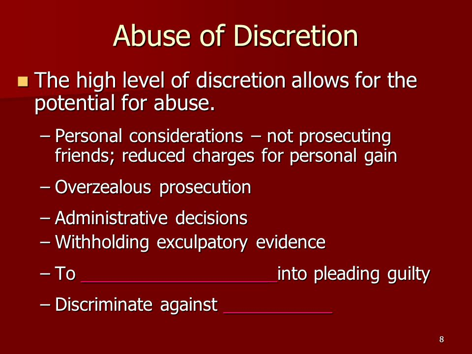 Abuse of Discretion The high level of discretion allows for the potential for abuse.