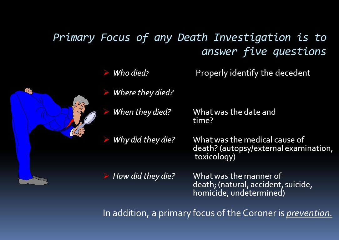 Primary Focus of any Death Investigation is to answer five questions