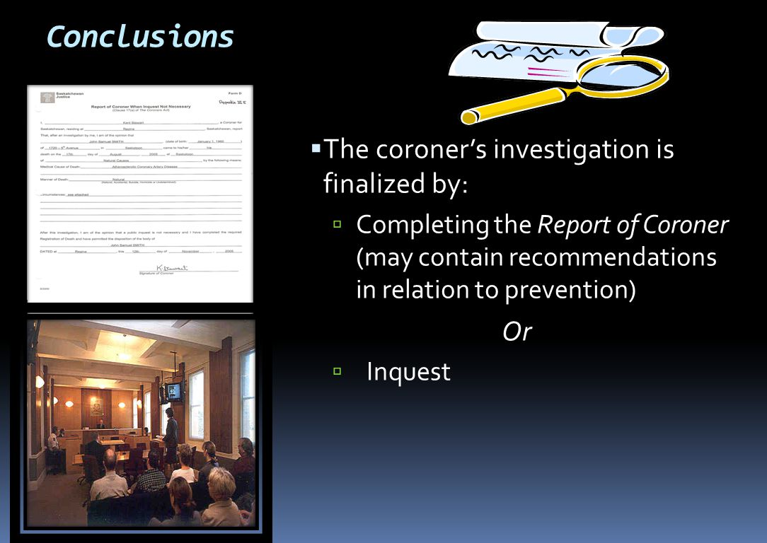 Conclusions The coroner's investigation is finalized by: Or