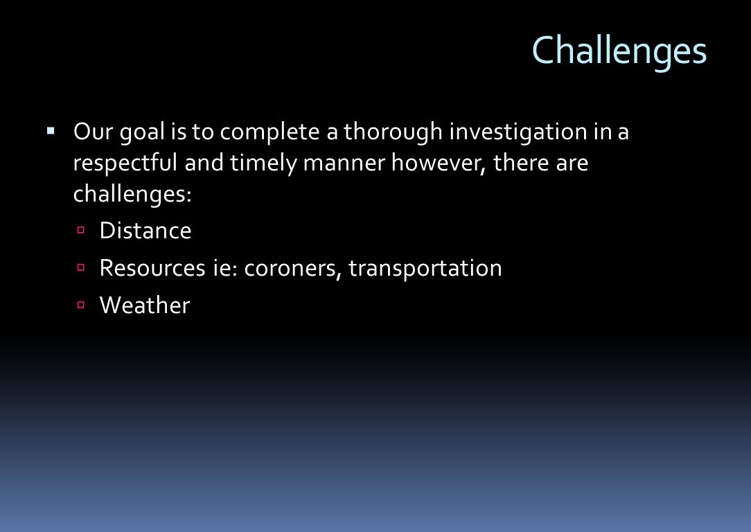 Challenges Our goal is to complete a thorough investigation in a respectful and timely manner however, there are challenges: