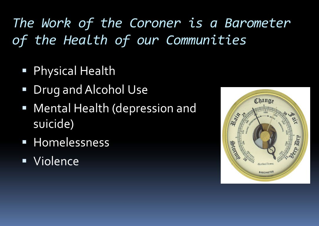 The Work of the Coroner is a Barometer of the Health of our Communities