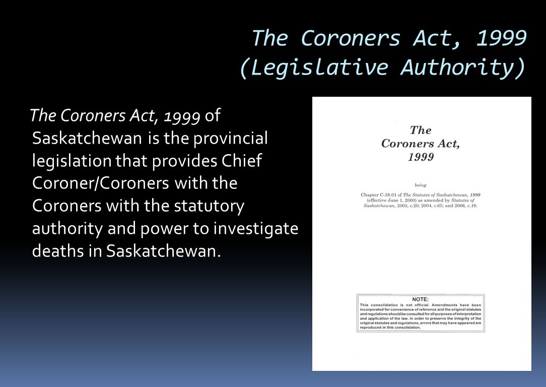 The Coroners Act, 1999 (Legislative Authority)