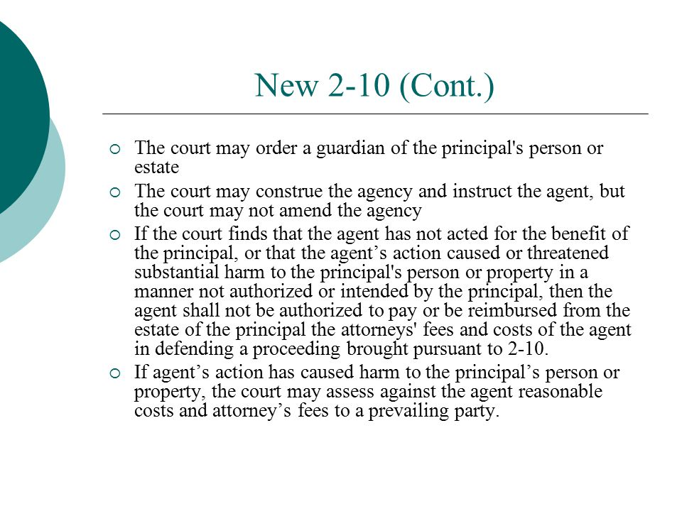 New 2-10 (Cont.) The court may order a guardian of the principal s person or estate.