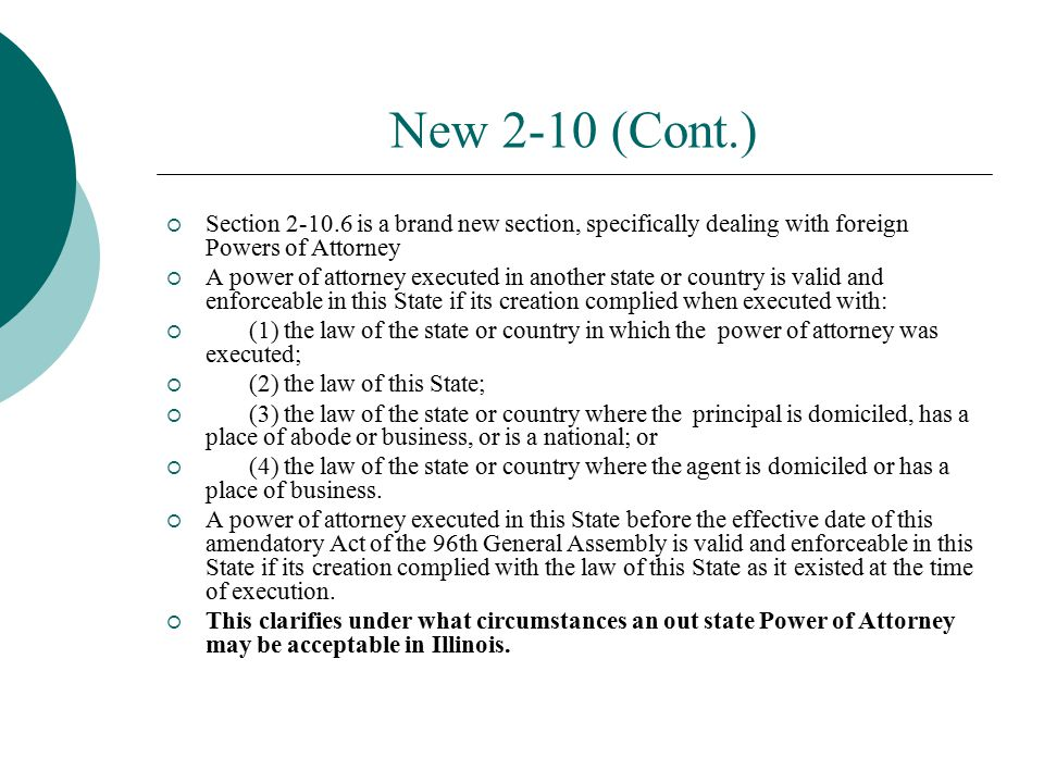 New 2-10 (Cont.) Section 2-10.6 is a brand new section, specifically dealing with foreign Powers of Attorney.