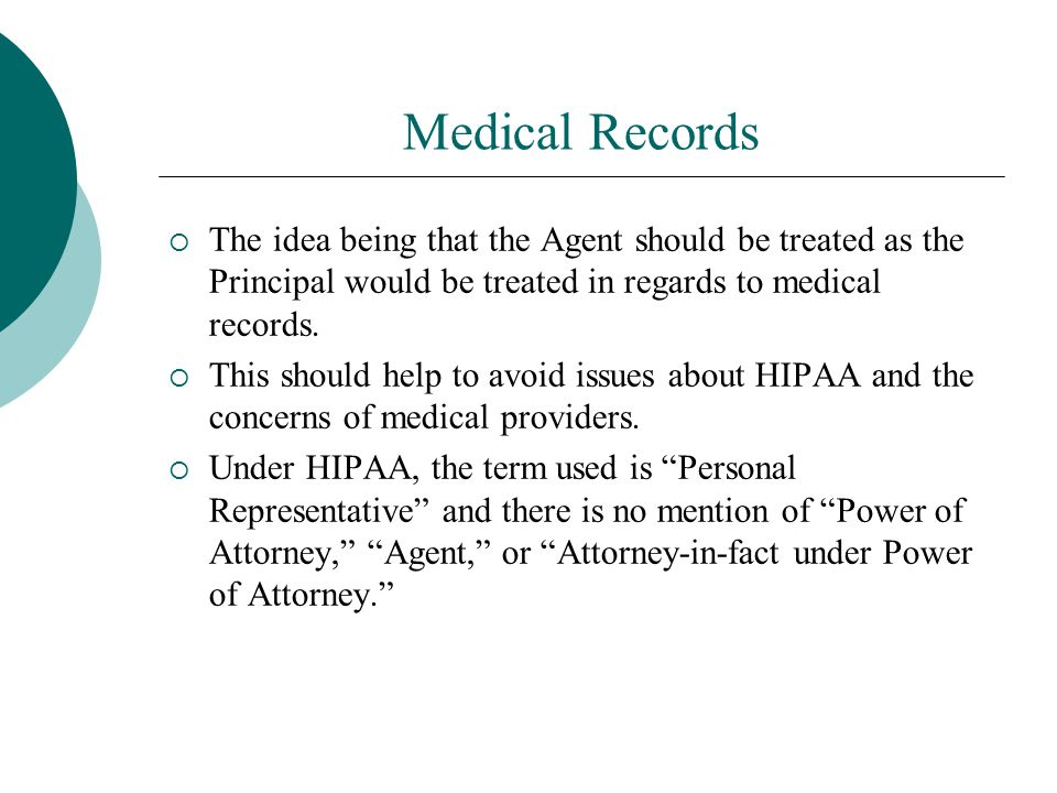 Medical Records The idea being that the Agent should be treated as the Principal would be treated in regards to medical records.