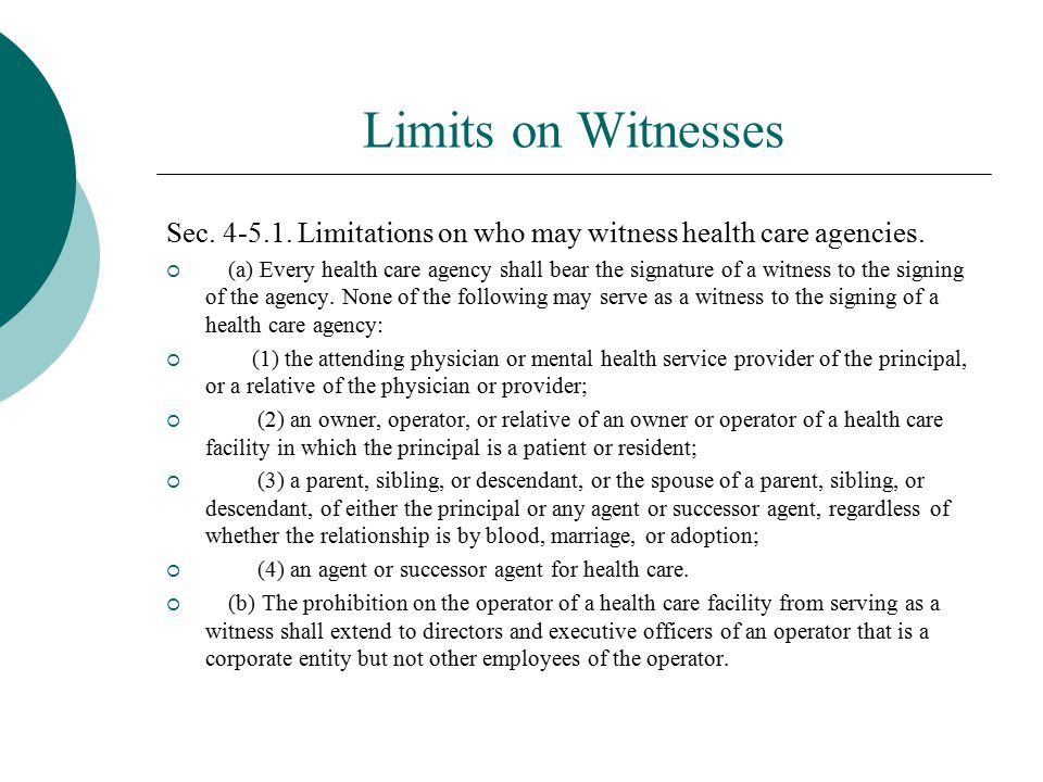 Limits on Witnesses Sec. 4-5.1. Limitations on who may witness health care agencies.