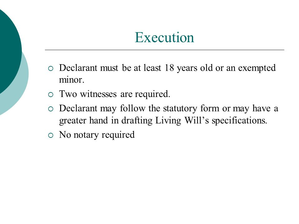 Execution Declarant must be at least 18 years old or an exempted minor. Two witnesses are required.