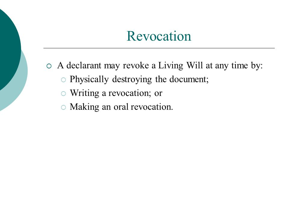 Revocation A declarant may revoke a Living Will at any time by: