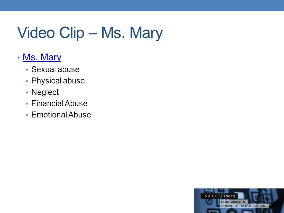 Video Clip – Ms. Mary Ms. Mary Sexual abuse Physical abuse Neglect