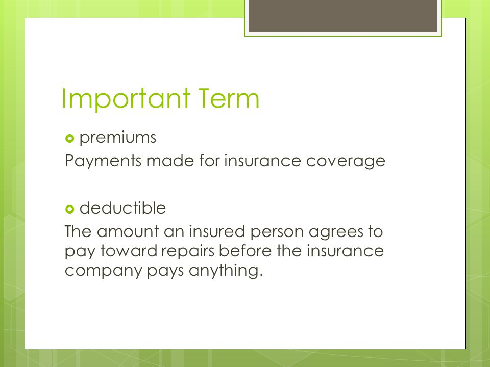 Important Term premiums Payments made for insurance coverage