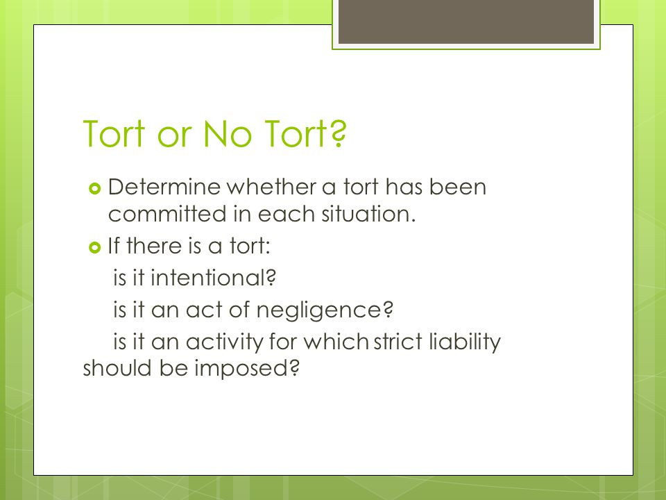 Tort or No Tort Determine whether a tort has been committed in each situation. If there is a tort: