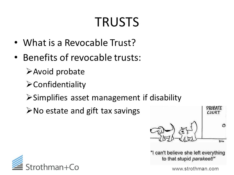 TRUSTS What is a Revocable Trust Benefits of revocable trusts: