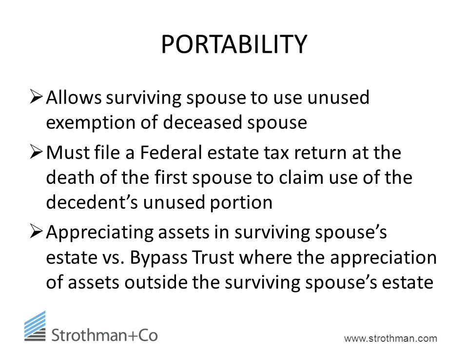 PORTABILITY Allows surviving spouse to use unused exemption of deceased spouse.