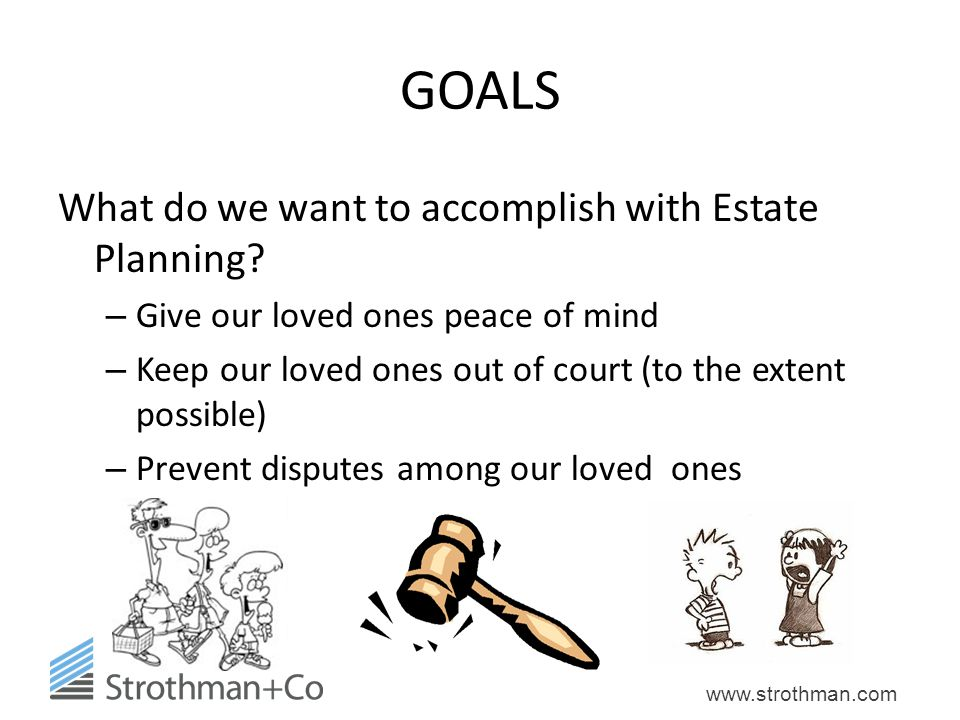GOALS What do we want to accomplish with Estate Planning