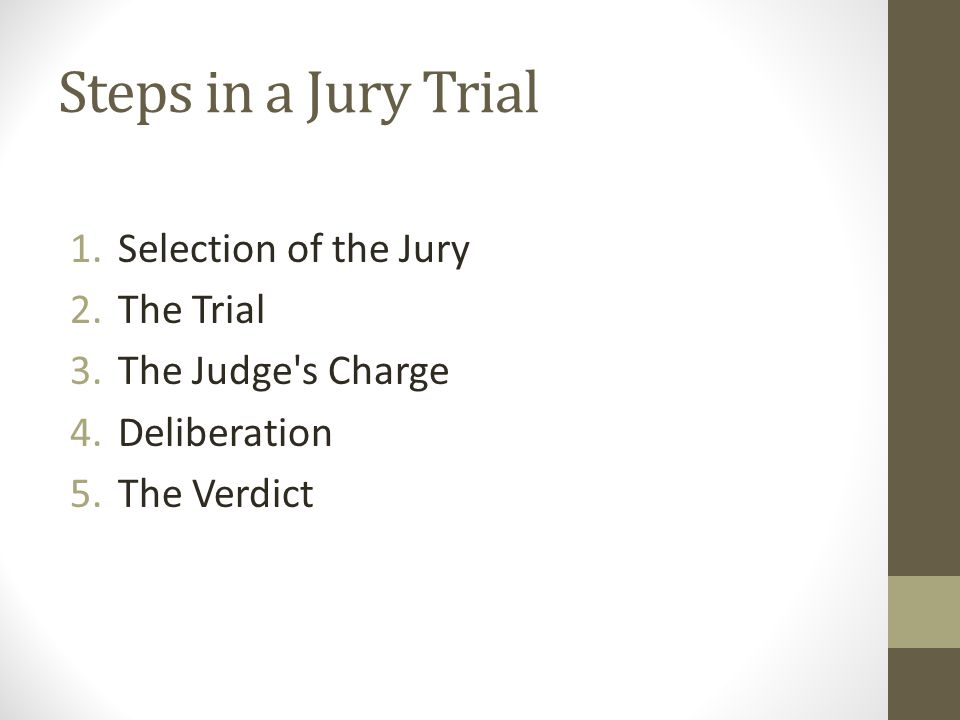 Steps in a Jury Trial Selection of the Jury The Trial