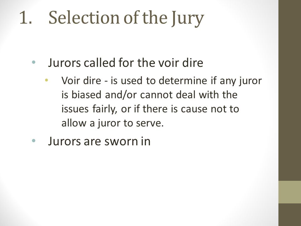 Selection of the Jury Jurors called for the voir dire