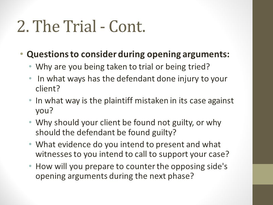 2. The Trial - Cont. Questions to consider during opening arguments: