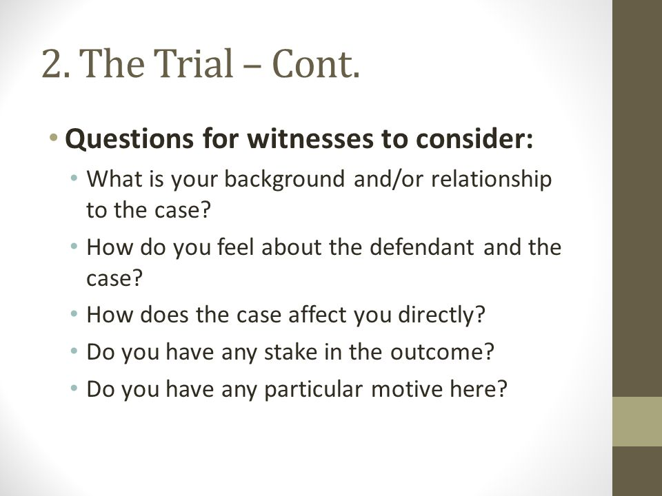 2. The Trial – Cont. Questions for witnesses to consider: