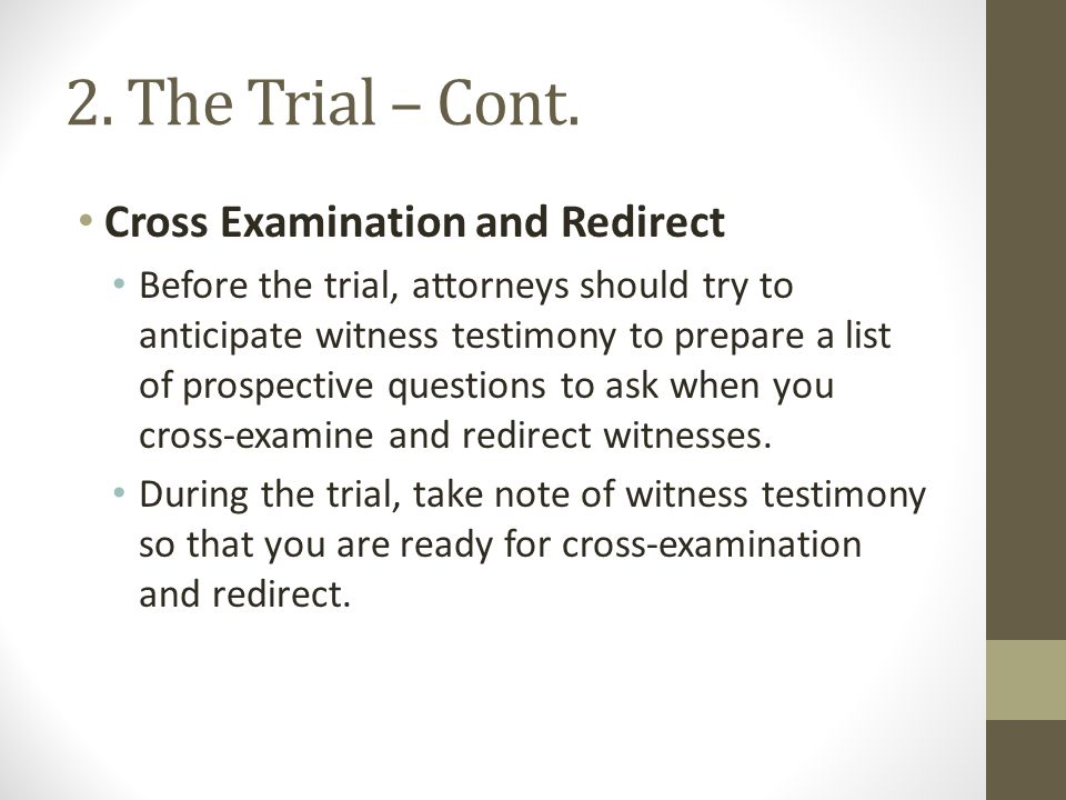 2. The Trial – Cont. Cross Examination and Redirect