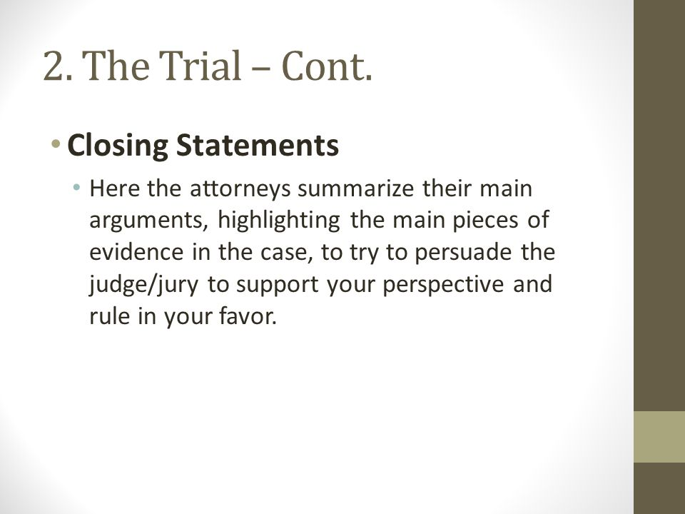 2. The Trial – Cont. Closing Statements